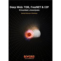 Deep Web: TOR, FreeNET & I2P - Privacidad y Anonimato