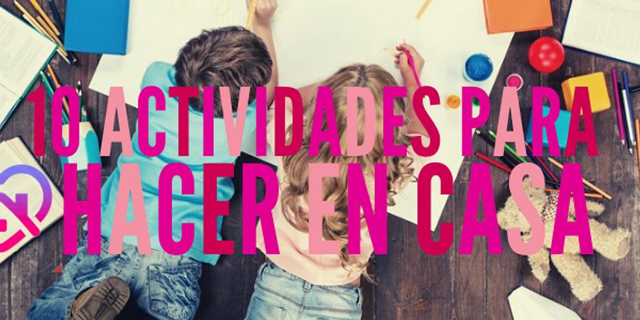 ¡COVID-19: Actividades para hacer con niños en casa durante la cuarentena!