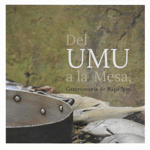 From the UMU to the Table, Rapa Nui Gastronomy