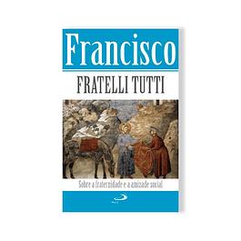 Fratelli Tutti - Fraternidade e Amizade Social