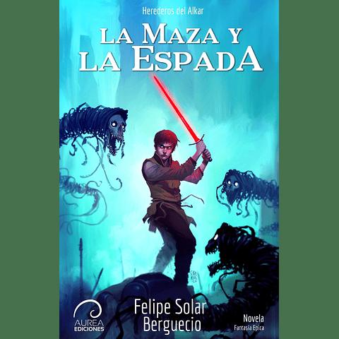 Herederos del Alkar: La Maza y La Espada (Libro I)