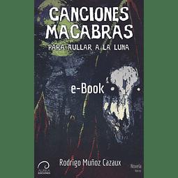 Canciones Macabras para Aullar a la Luna (eBook)