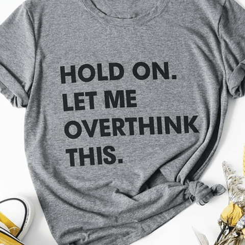 T-Shirt Let me Overthink this