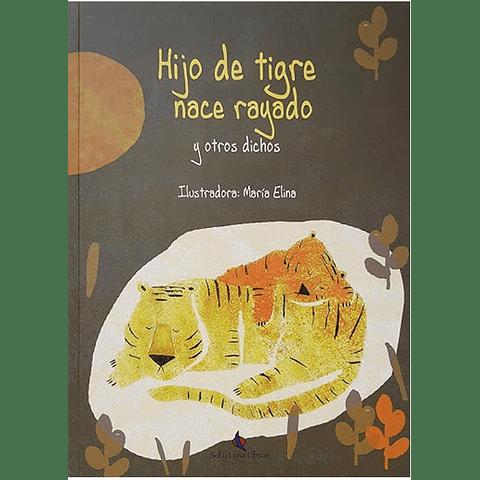 HIJO DE TIGRE NACE RAYADO Y OTROS DICHOS