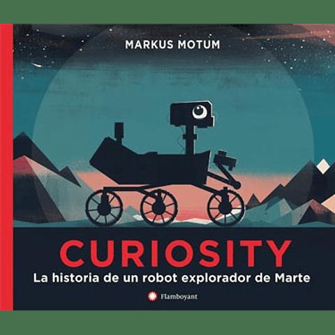 CURIOSITY : LA HISTORIA DE UN ROBOT EXPLORADOR DE MARTE