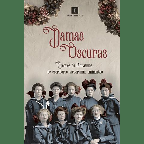 DAMAS OSCURAS : CUENTOS DE FANTASMAS DE ESCRITORAS VICTORIANAS
