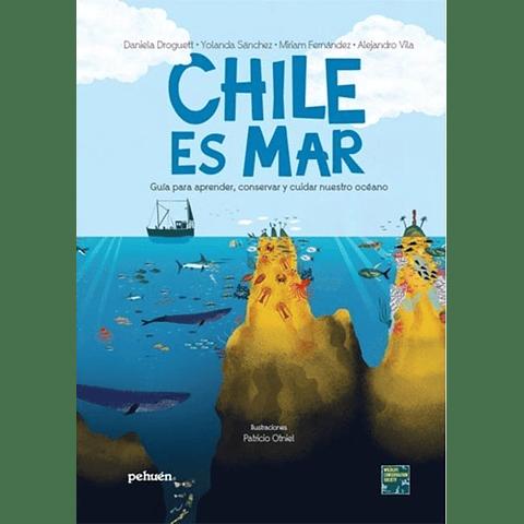 CHILE ES MAR : GUIA PARA APRENDER, CONSERVAR Y CUIDAR NUESTRO OCEANO