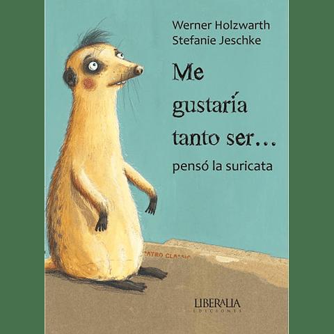 ME GUSTARIA TANTO SER... PENSO LA SURICATA