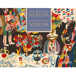 A LA MESA CON NERUDA /  AT THE TABLE WITH NERUDA