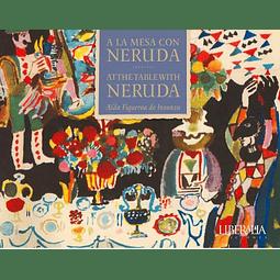 A LA MESA CON NERUDA /  AT THE TABLE WITH NERUDA