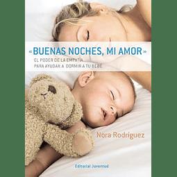 BUENAS NOCHES, MI AMOR : EL PODER DE LA EMPATIA PARA AYUDAR A DORMIR A TU BEBÉ