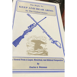 Charles A. Weisman-The Right To Keep and Bear Arms in the United States (BOOK)