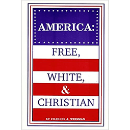 Charles A. Weisman-America: Free, White & Christian (BOOK)
