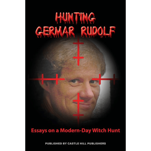 German Rudolf-Hunting Germar Rudolf: Essays on a Modern Witch-Hunt (BOOK)