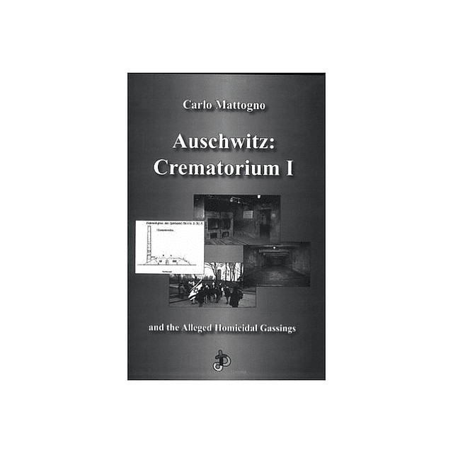 Carlo Mattogno-Auschwitz: Crematorium I and the Alleged Homicidal Gassings (BOOK)