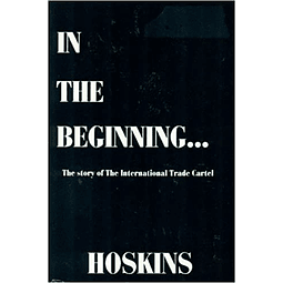 Richard K. Hoskins- In The Beginning--: The story of the International Trade Cartel (BOOK)