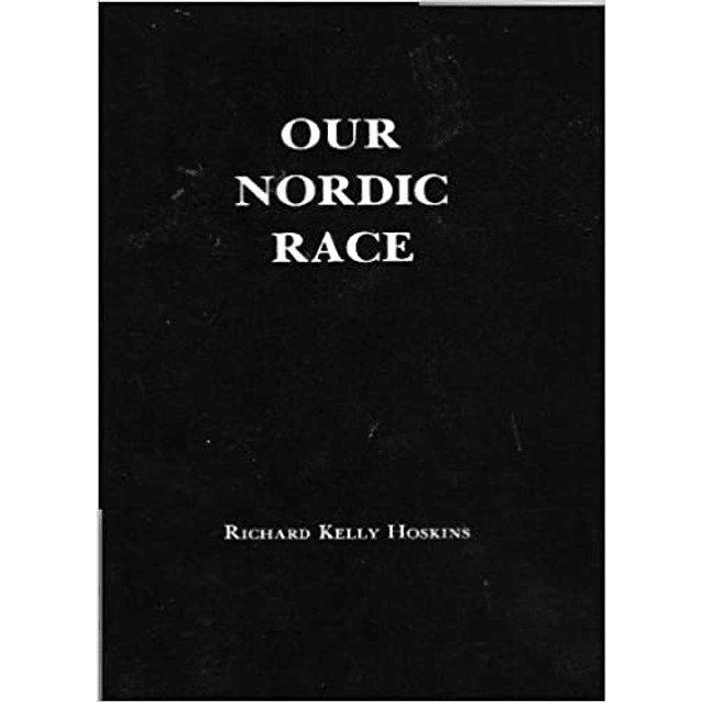Richard K. Hoskins-Our Nordic Race (BOOK)
