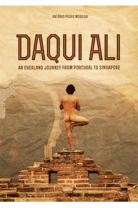 Daqui Ali - An Overland Journey From Portugal to Singapore [eBook]