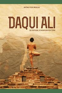 Daqui Ali - De Portugal a Singapura Por Terra (portes de envio p/ PORTUGAL incluídos)