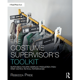 The Costume Supervisor's Toolkit: Supervising Theatre Costume Production from First Meeting to Final Performance
