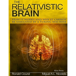 The Relativistic Brain: How it works and why it cannot be simulated by a Turing machine