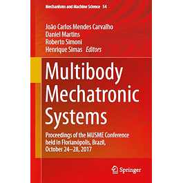 Multibody Mechatronic Systems: Proceedings of the MUSME Conference held in Florianópolis, Brazil, October 24-28, 2017