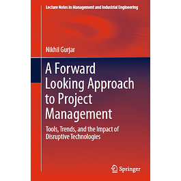 A Forward Looking Approach to Project Management: Tools, Trends, and the Impact of Disruptive Technologies