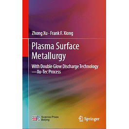 Plasma Surface Metallurgy: With Double Glow Discharge Technology―Xu-Tec Process