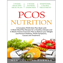 PCOS Nutrition: A Complete PCOS Diet Book with 4 Week Meal Plan and 4 Week Fitness Exercise Plan to Reduce Weight and Prevent Diabetes. PCOS Symptoms. Causes and Treatments.