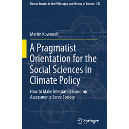 A Pragmatist Orientation for the Social Sciences in Climate Policy: How to Make Integrated Economic Assessments Serve Society