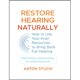 Restore Hearing Naturally: How to Use Your Inner Resources to Bring Back Full Hearing