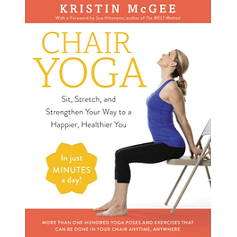 Chair Yoga: Sit, Stretch, and Strengthen Your Way to a Happier, Healthier You