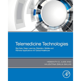 Telemedicine Technologies: Big Data, Deep Learning, Robotics, Mobile and Remote Applications for Global Healthcare