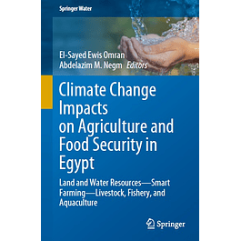 Climate Change Impacts on Agriculture and Food Security in Egypt: Land and Water Resources―Smart Farming―Livestock, Fishery, and Aquaculture