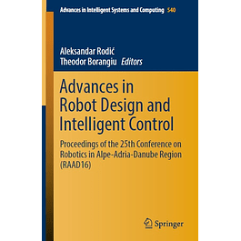 Advances in Robot Design and Intelligent Control: Proceedings of the 25th Conference on Robotics in Alpe-Adria-Danube Region (RAAD16)
