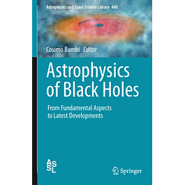 Astrophysics of Black Holes: From Fundamental Aspects to Latest Developments