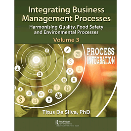 Integrating Business Management Processes: Volume 3: Harmonising Quality, Food Safety and Environmental Processes