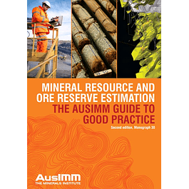 Mineral Resource and Ore Reserve Estimation: The AusIMM Guide to Good Practice