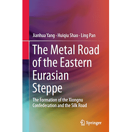 The Metal Road of the Eastern Eurasian Steppe: The Formation of the Xiongnu Confederation and the Silk Road