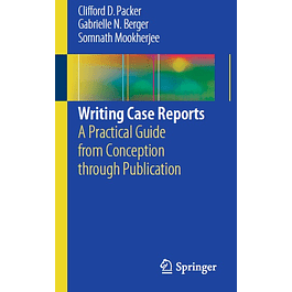 Writing Case Reports: A Practical Guide from Conception through Publicatio