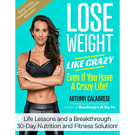 Lose Weight Like Crazy Even If You Have a Crazy Life!: Life Lessons and a Breakthrough 30-Day Nutrition and Fitness Solution!