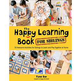 The Happy Learning Book for Siblings: 50 Awesome Activities for Siblings to Learn and Play Together at Home