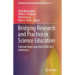 Bridging Research and Practice in Science Education: Selected Papers from the ESERA 2017 Conference