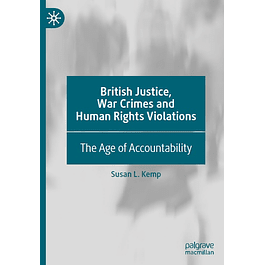 British Justice, War Crimes and Human Rights Violations: The Age of Accountability