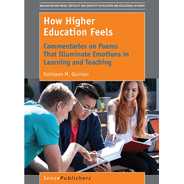 How Higher Education Feels: Commentaries on Poems That Illuminate Emotions in Learning and Teaching