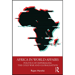 Africa in World Affairs: Politics of Imperialism, the Cold War and Globalisation
