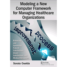Modeling a New Computer Framework for Managing Healthcare Organizations: Balancing and Optimizing Patient Satisfaction, Owner Satisfaction, and Medical Resources
