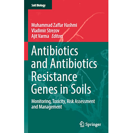 Antibiotics and Antibiotics Resistance Genes in Soils: Monitoring, Toxicity, Risk Assessment and Management