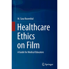 Healthcare Ethics on Film: A Guide for Medical Educators