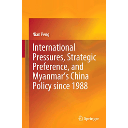 International Pressures, Strategic Preference, and Myanmar's China Policy since 1988
